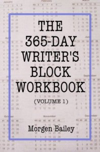 The 365 Day Writer's Block Workbook Volume One by Morgen Bailey