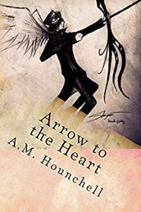 Arrow to the Heart by A.M. Hounchell