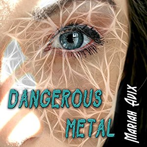 Dangerous Metal by Mariah Avix