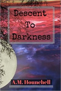 Descent to Darkness by A.M. Hounchell