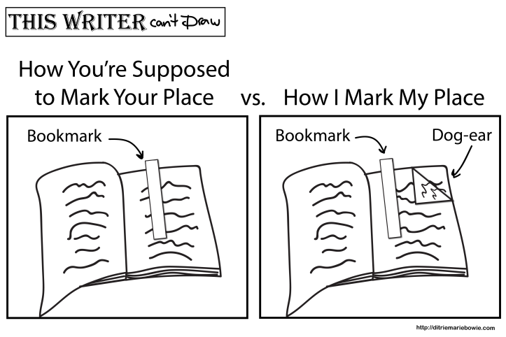 Comic. Panel one. How you're supposed to mark your place. There is a book with a bookmark in it. Panel two. Versus how I mark my place. There is a book with a dog-eared page and a bookmark in it. End of comic.